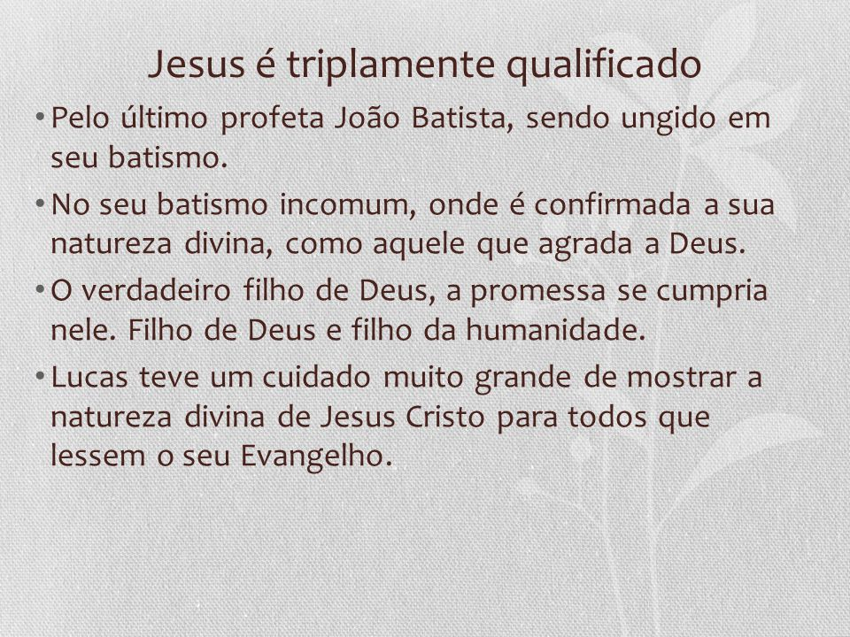 Jesus é triplamente qualificado