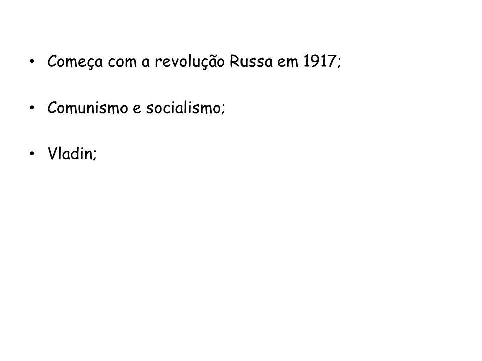Começa com a revolução Russa em 1917;