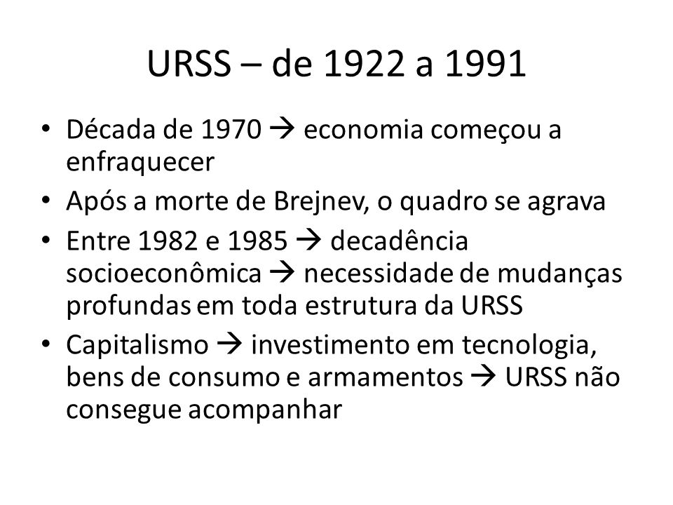 URSS – de 1922 a 1991 Década de 1970  economia começou a enfraquecer