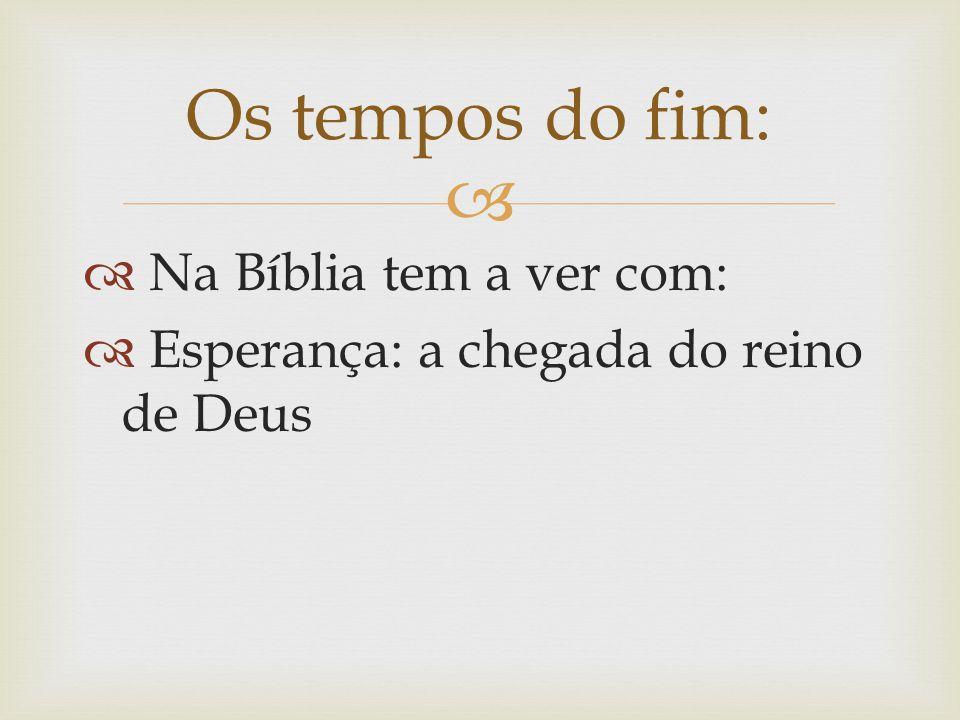 Os tempos do fim: Na Bíblia tem a ver com: