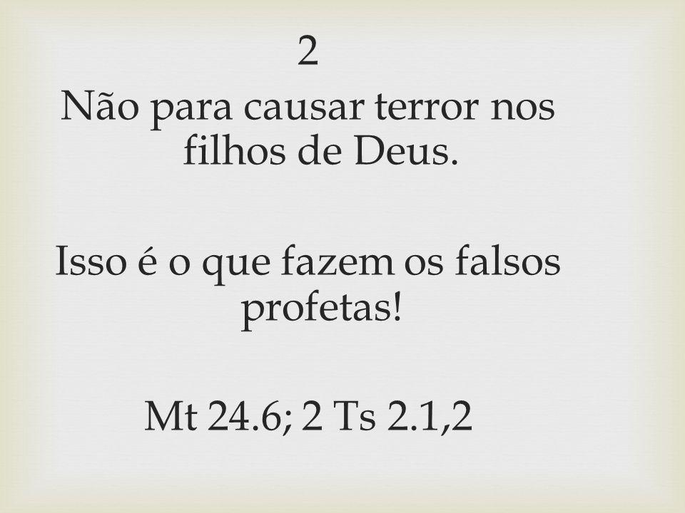2 Não para causar terror nos filhos de Deus