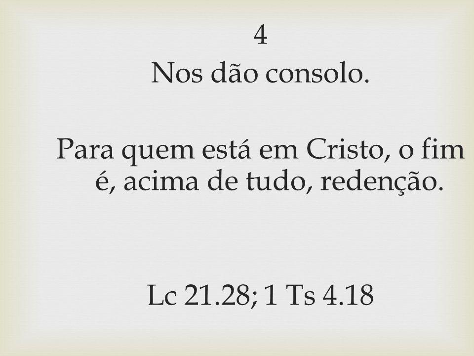 Para quem está em Cristo, o fim é, acima de tudo, redenção.