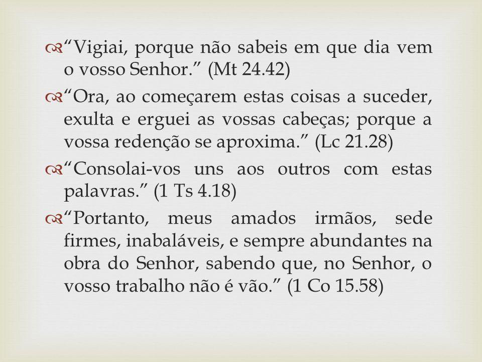 Vigiai, porque não sabeis em que dia vem o vosso Senhor. (Mt 24.42)