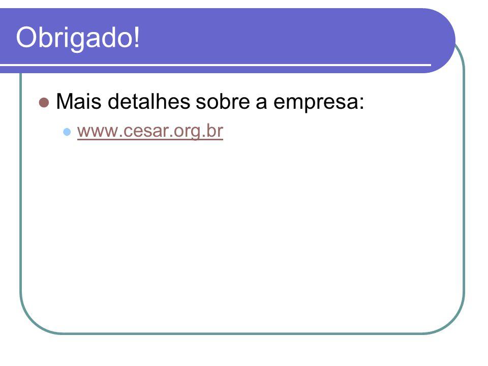 Obrigado! Mais detalhes sobre a empresa: www.cesar.org.br