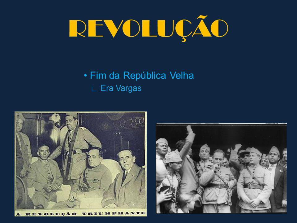 REVOLUÇÃO • Fim da República Velha ∟ Era Vargas