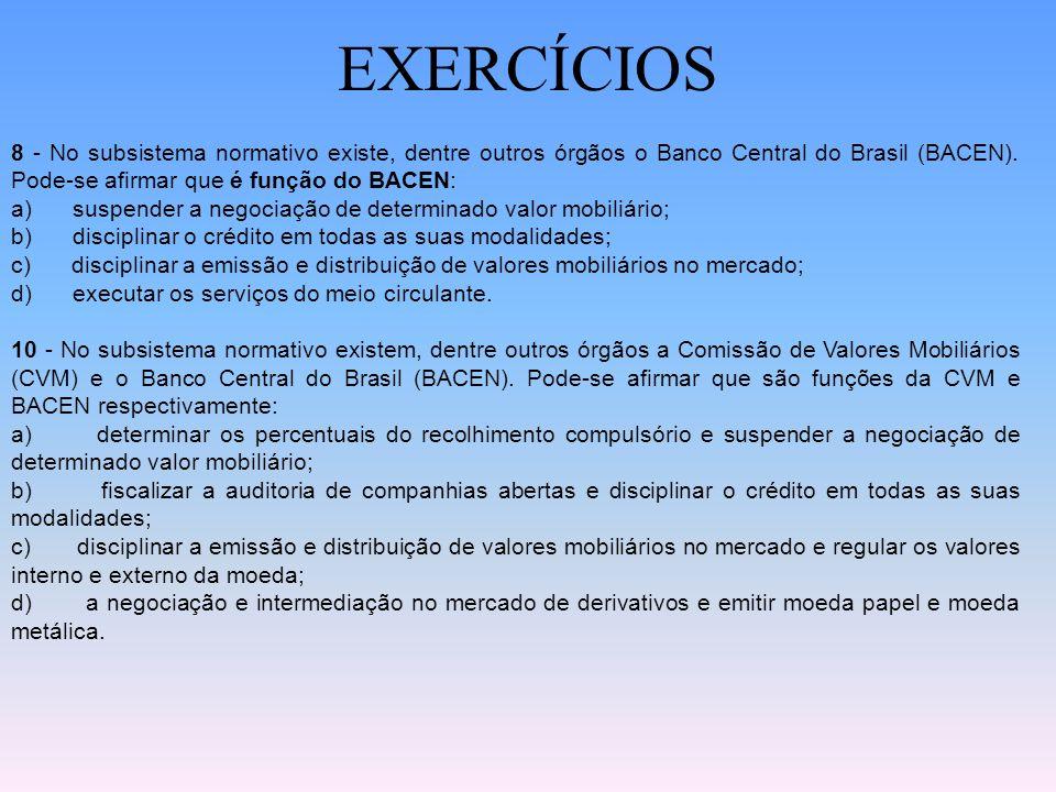 EXERCÍCIOS 8 - No subsistema normativo existe, dentre outros órgãos o Banco Central do Brasil (BACEN). Pode-se afirmar que é função do BACEN: