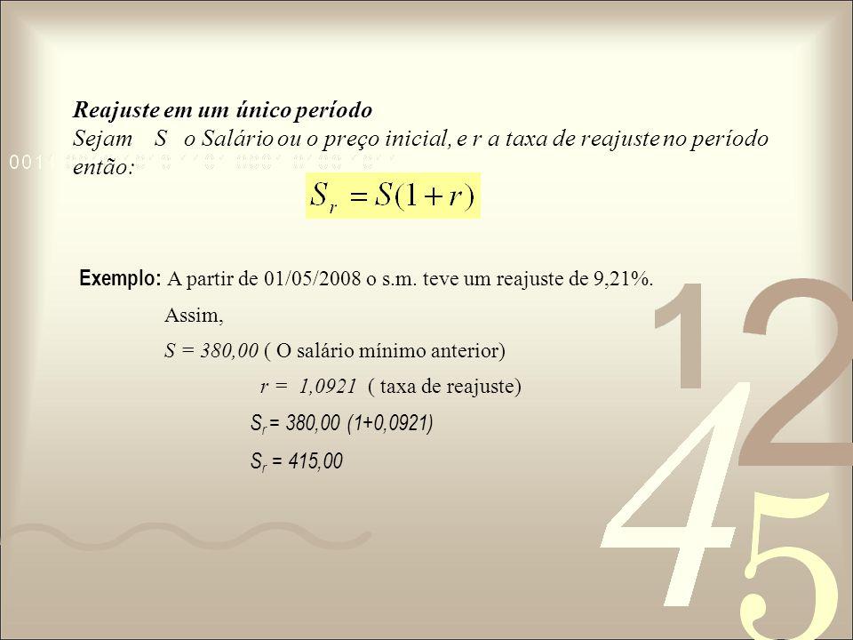 Reajuste em um único período Sejam S o Salário ou o preço inicial, e r a taxa de reajuste no período então: