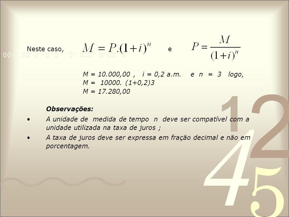 Neste caso, e M = 10.000,00 , i = 0,2 a.m. e n = 3 logo,
