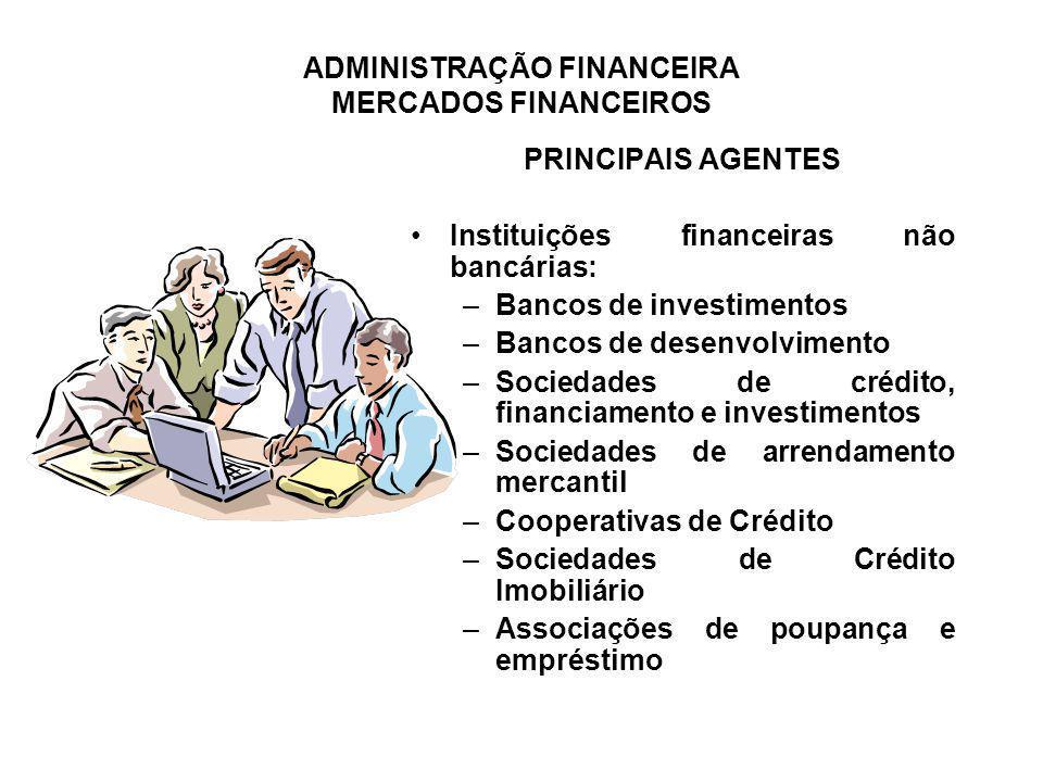 PRINCIPAIS AGENTES Instituições financeiras não bancárias: Bancos de investimentos. Bancos de desenvolvimento.