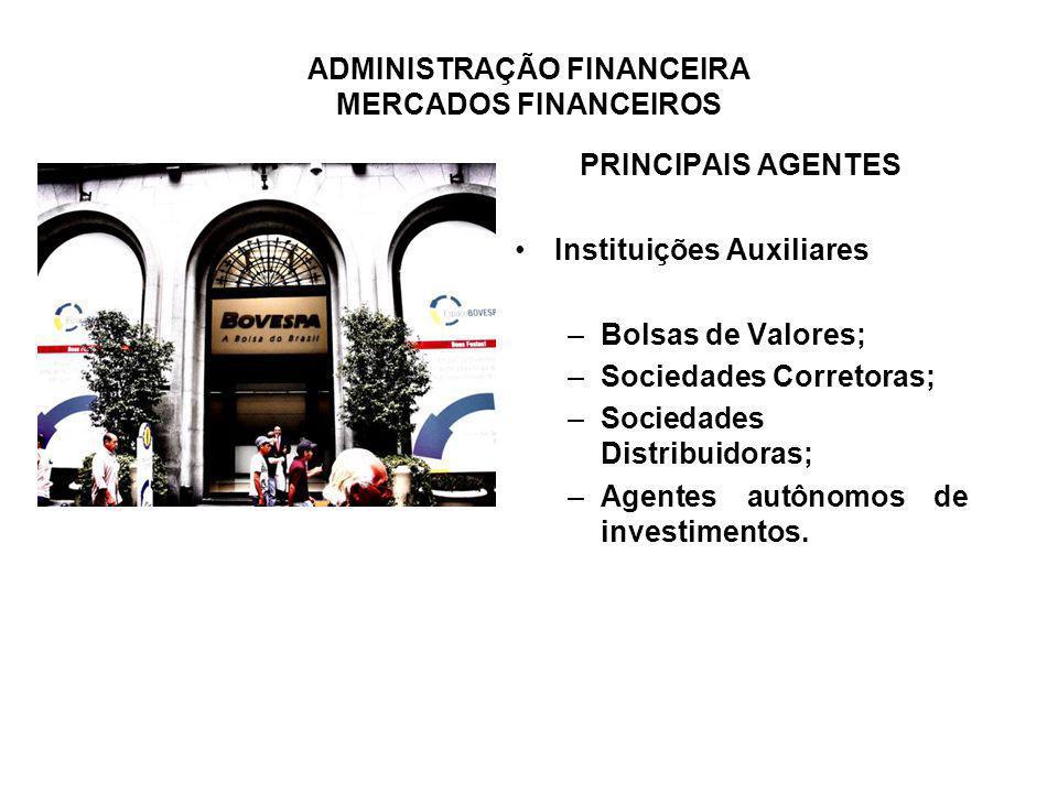 PRINCIPAIS AGENTES Instituições Auxiliares. Bolsas de Valores; Sociedades Corretoras; Sociedades Distribuidoras;