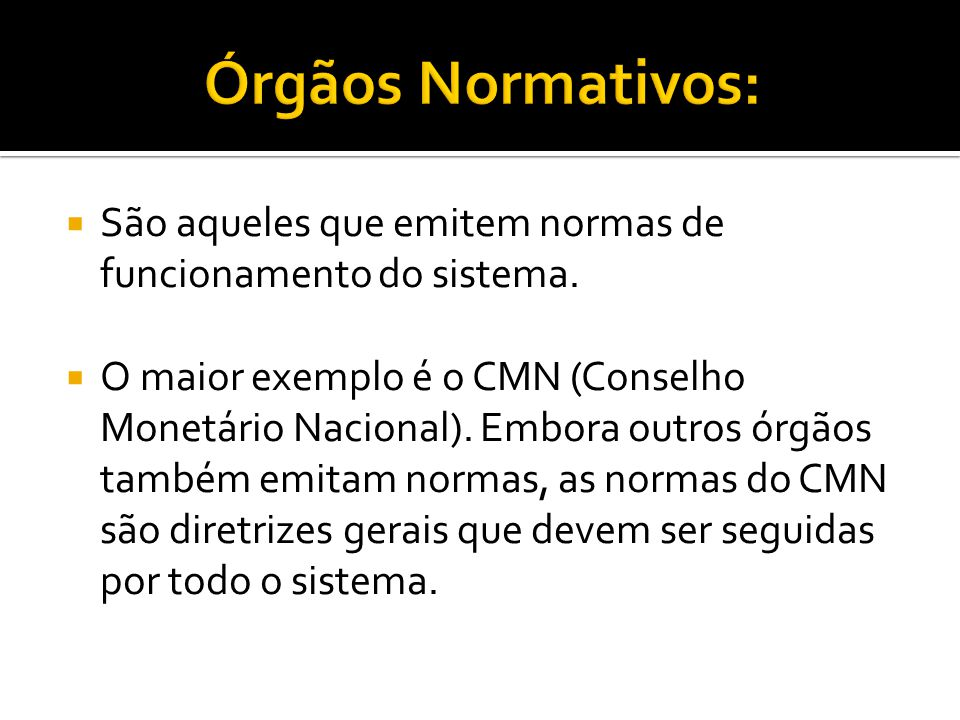 Órgãos Normativos: São aqueles que emitem normas de funcionamento do sistema.