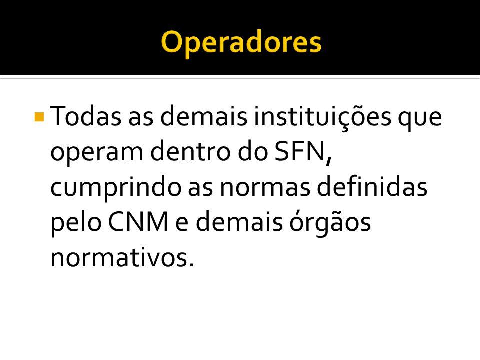 Operadores Todas as demais instituições que operam dentro do SFN, cumprindo as normas definidas pelo CNM e demais órgãos normativos.