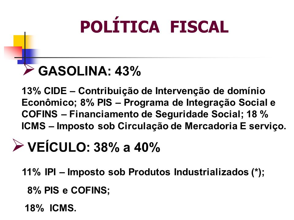 POLÍTICA FISCAL GASOLINA: 43% VEÍCULO: 38% a 40%
