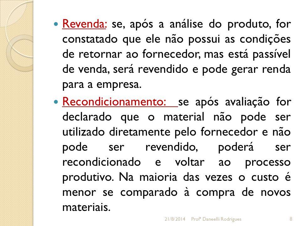 Revenda: se, após a análise do produto, for constatado que ele não possui as condições de retornar ao fornecedor, mas está passível de venda, será revendido e pode gerar renda para a empresa.