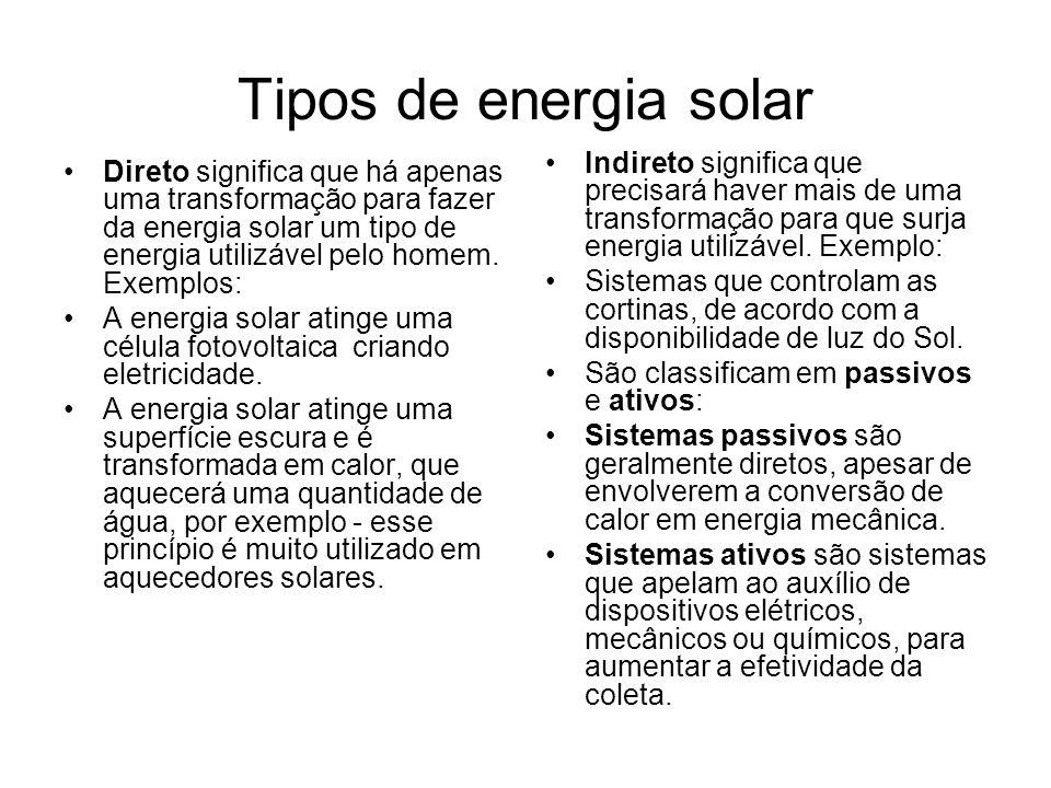Tipos de energia solar Indireto significa que precisará haver mais de uma transformação para que surja energia utilizável. Exemplo: