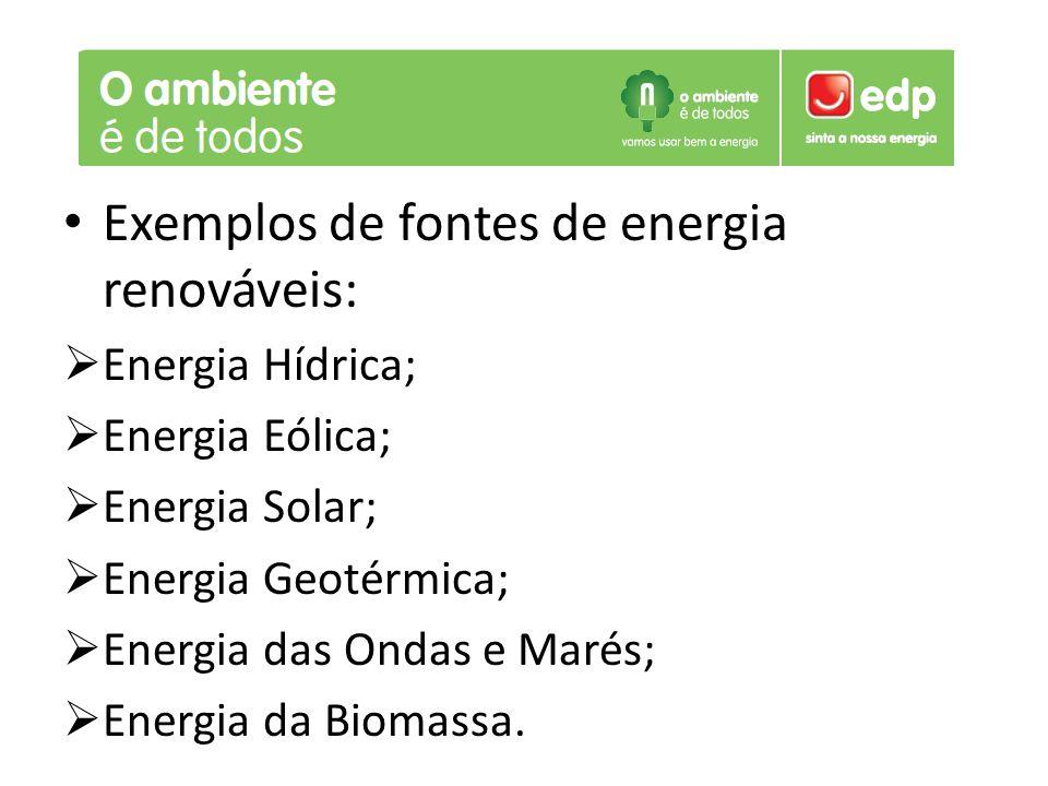Exemplos de fontes de energia renováveis: