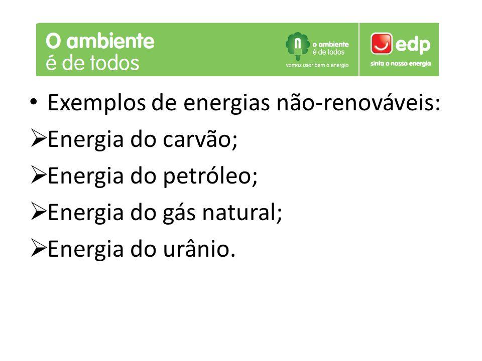 Exemplos de energias não-renováveis: