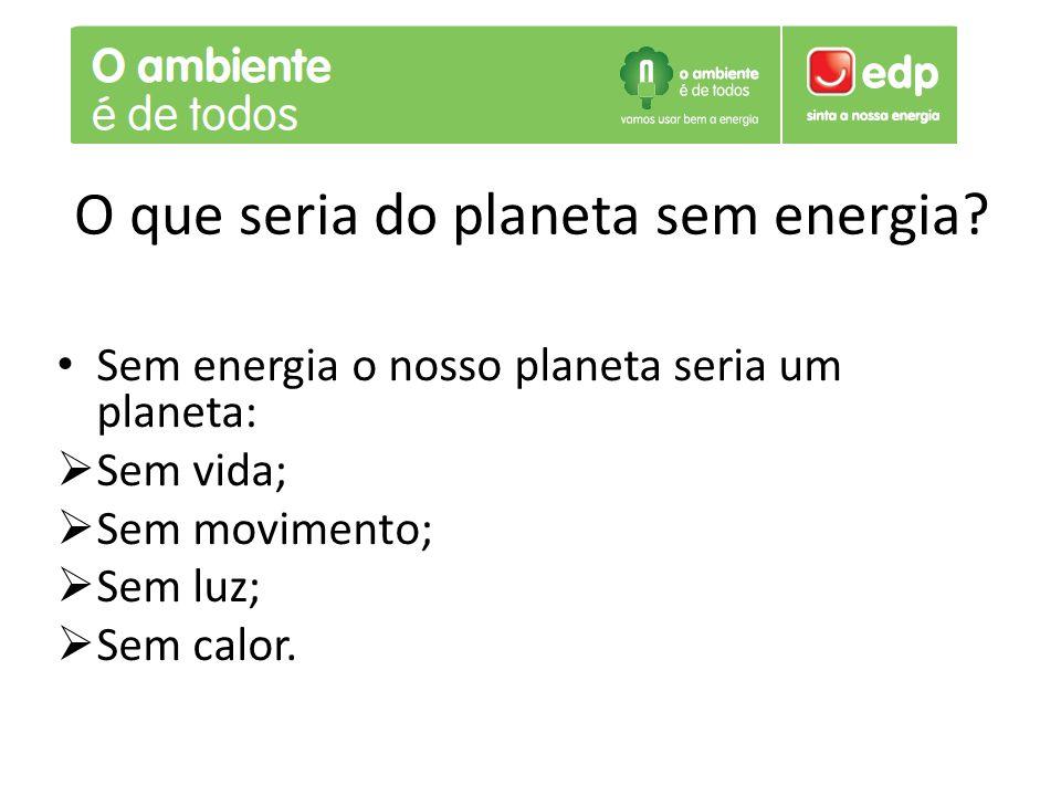 O que seria do planeta sem energia