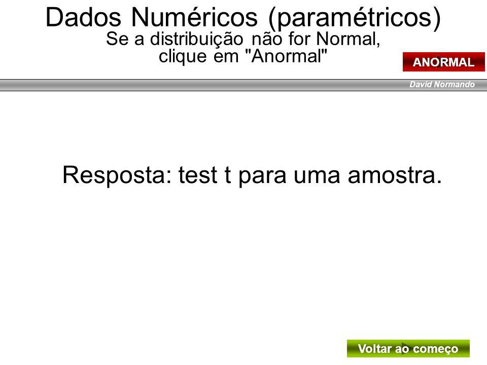 Dados Numéricos (paramétricos) Se a distribuição não for Normal, clique em Anormal