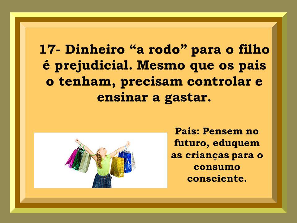 Pais: Pensem no futuro, eduquem as crianças para o consumo consciente.