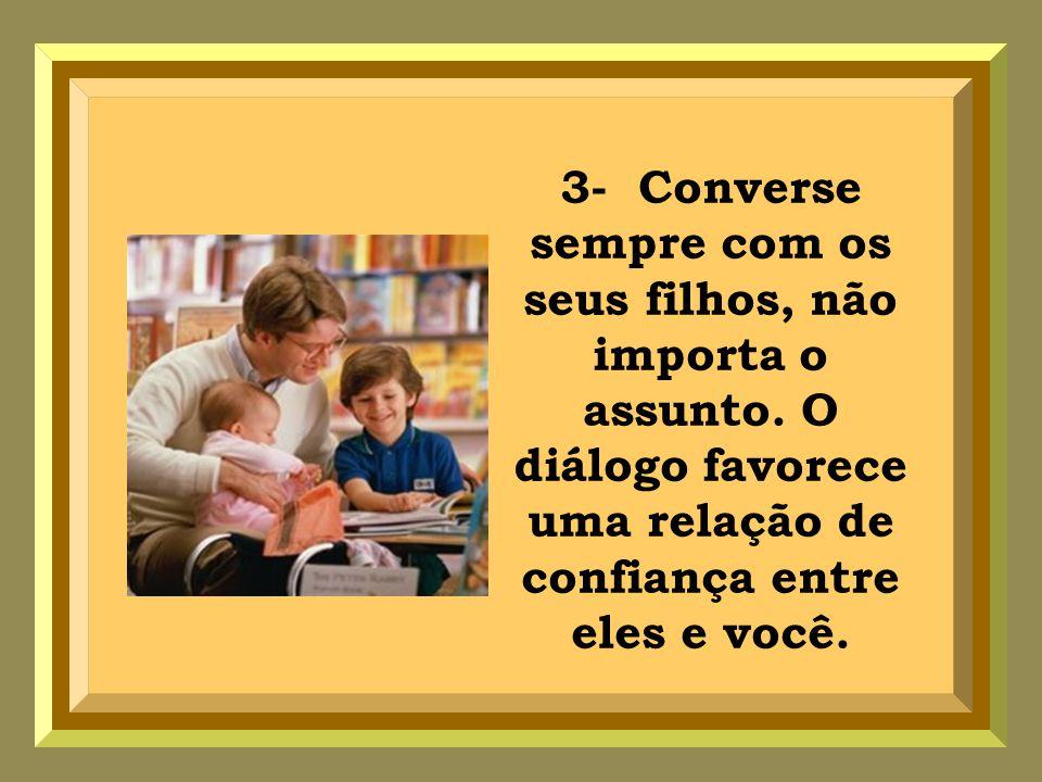 3- Converse sempre com os seus filhos, não importa o assunto