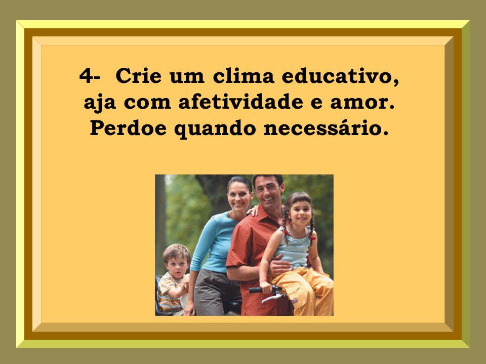 4- Crie um clima educativo, aja com afetividade e amor