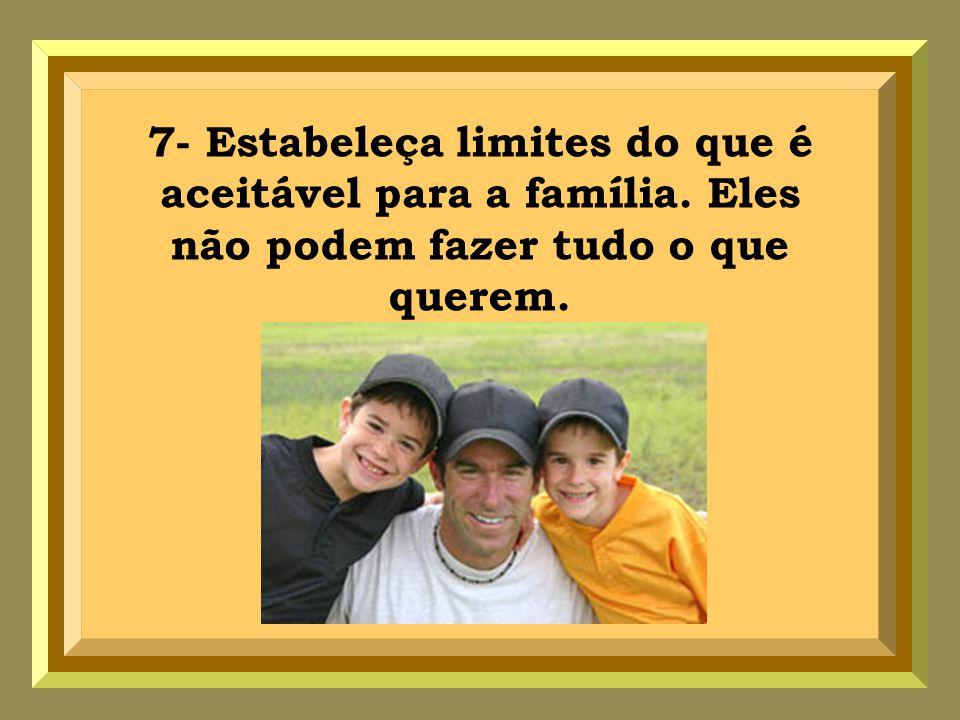 7- Estabeleça limites do que é aceitável para a família