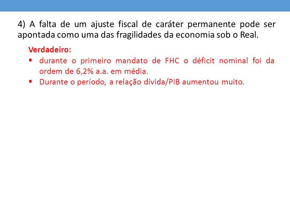 4) A falta de um ajuste fiscal de caráter permanente pode ser apontada como uma das fragilidades da economia sob o Real.