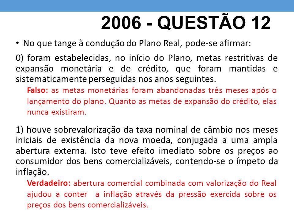 2006 - QUESTÃO 12 No que tange à condução do Plano Real, pode-se afirmar: