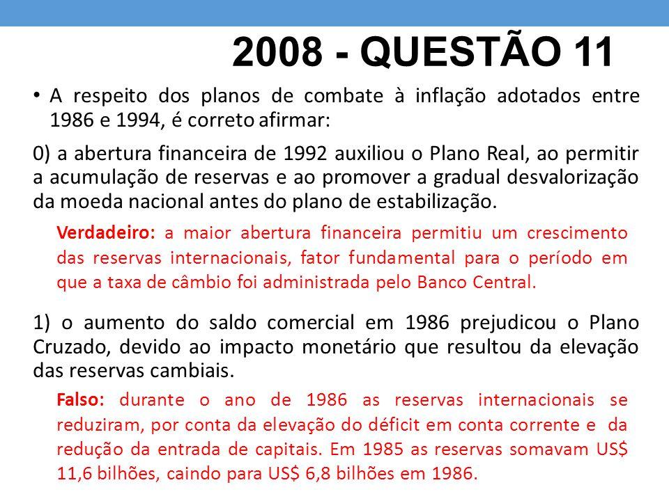 2008 - QUESTÃO 11 A respeito dos planos de combate à inflação adotados entre 1986 e 1994, é correto afirmar: