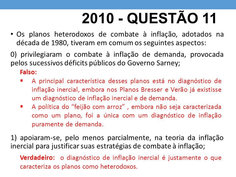 2010 - QUESTÃO 11 Os planos heterodoxos de combate à inflação, adotados na década de 1980, tiveram em comum os seguintes aspectos: