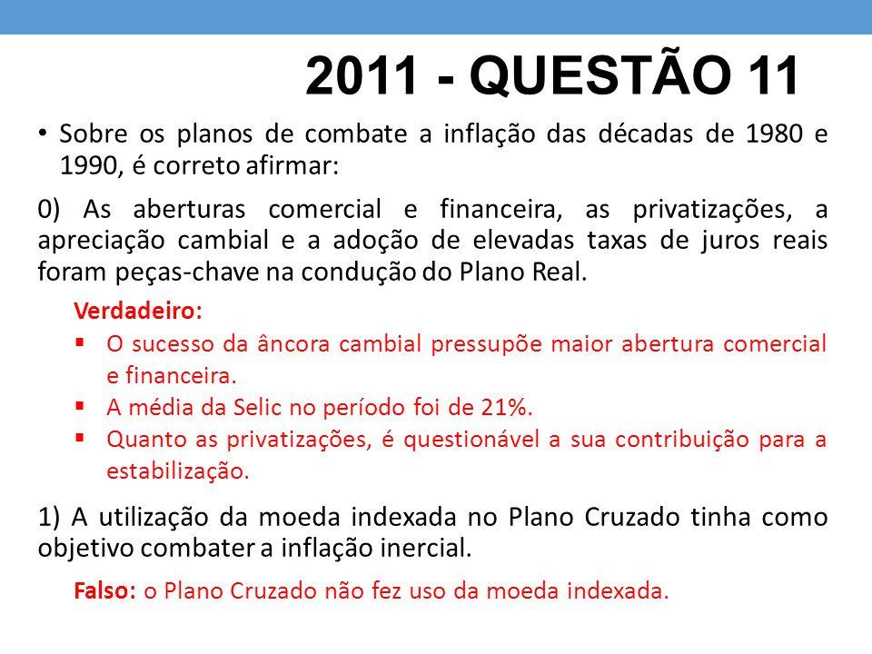 2011 - QUESTÃO 11 Sobre os planos de combate a inflação das décadas de 1980 e 1990, é correto afirmar: