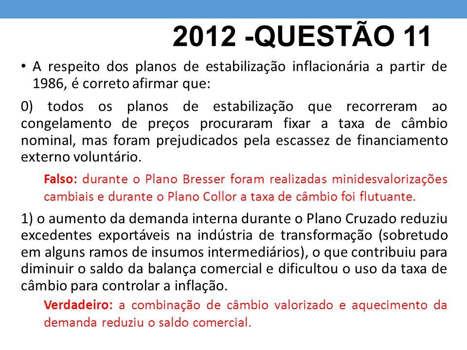 2012 -QUESTÃO 11 A respeito dos planos de estabilização inflacionária a partir de 1986, é correto afirmar que: