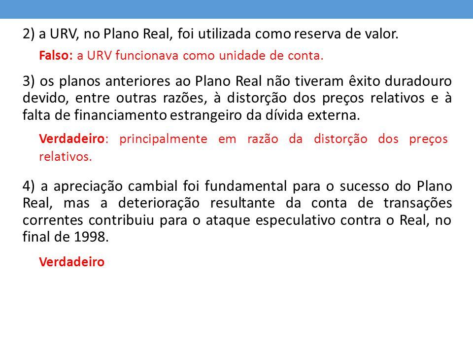 2) a URV, no Plano Real, foi utilizada como reserva de valor.