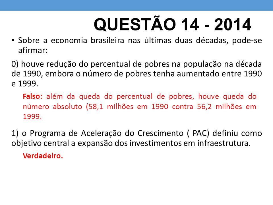 QUESTÃO 14 - 2014 Sobre a economia brasileira nas últimas duas décadas, pode-se afirmar: