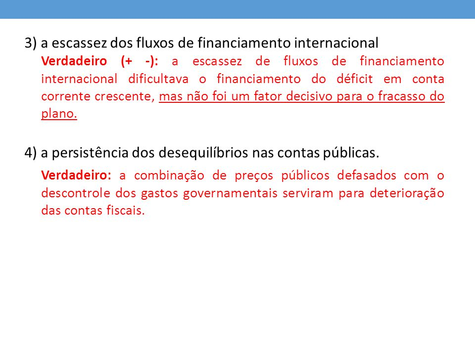 3) a escassez dos fluxos de financiamento internacional
