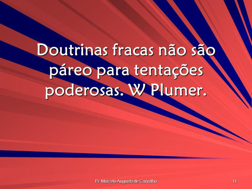 Doutrinas fracas não são páreo para tentações poderosas. W Plumer.