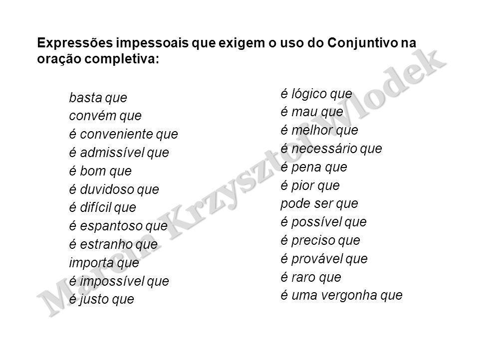 Expressões impessoais que exigem o uso do Conjuntivo na oração completiva: