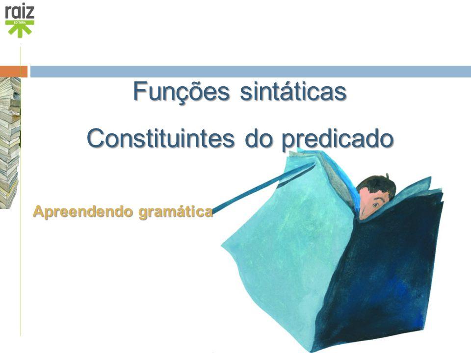 Funções sintáticas Constituintes do predicado
