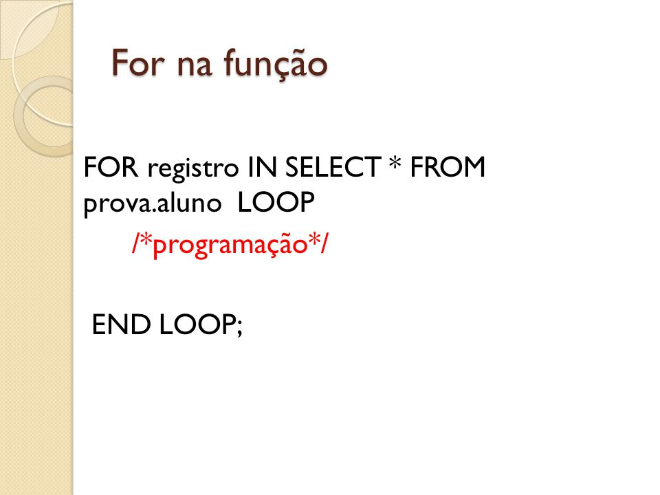 For na função FOR registro IN SELECT * FROM prova.aluno LOOP
