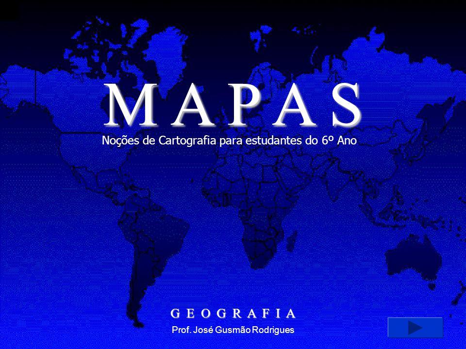 M A P A S Noções de Cartografia para estudantes do 6º Ano.