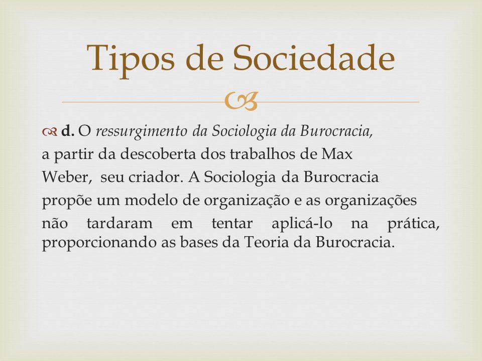 Tipos de Sociedade d. O ressurgimento da Sociologia da Burocracia,