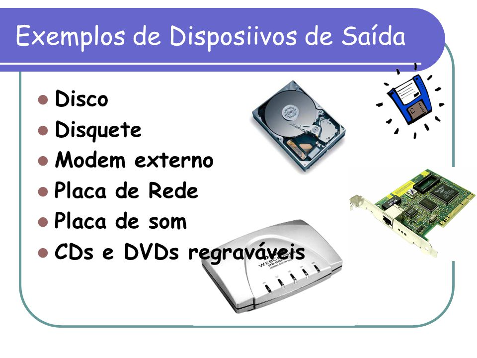 Exemplos de Disposiivos de Saída