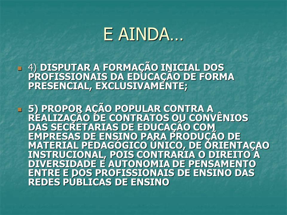 E AINDA… 4) DISPUTAR A FORMAÇÃO INICIAL DOS PROFISSIONAIS DA EDUCAÇÃO DE FORMA PRESENCIAL, EXCLUSIVAMENTE;