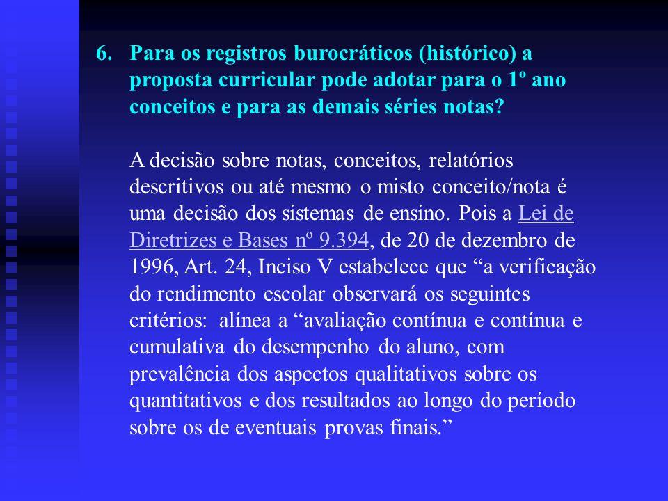 Para os registros burocráticos (histórico) a proposta curricular pode adotar para o 1º ano conceitos e para as demais séries notas.