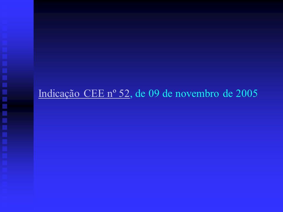 Indicação CEE nº 52, de 09 de novembro de 2005