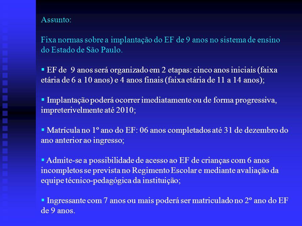 Assunto: Fixa normas sobre a implantação do EF de 9 anos no sistema de ensino do Estado de São Paulo.
