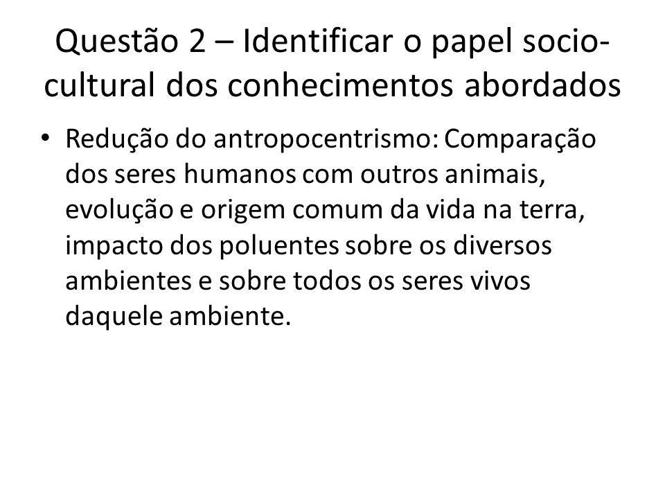 Questão 2 – Identificar o papel socio-cultural dos conhecimentos abordados