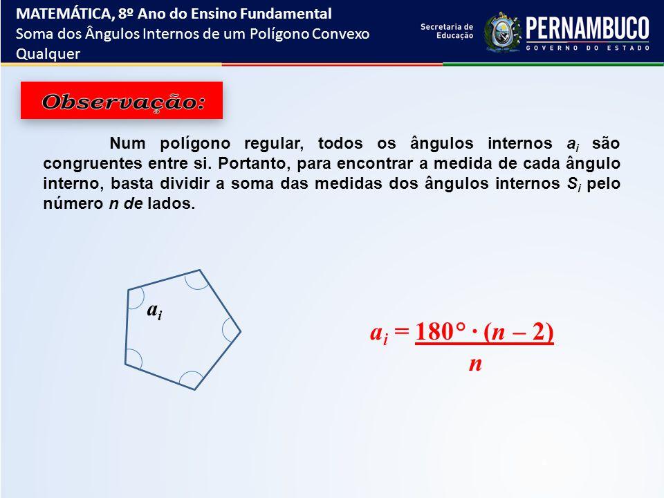 Observação: ai = 180° ∙ (n – 2) n ai