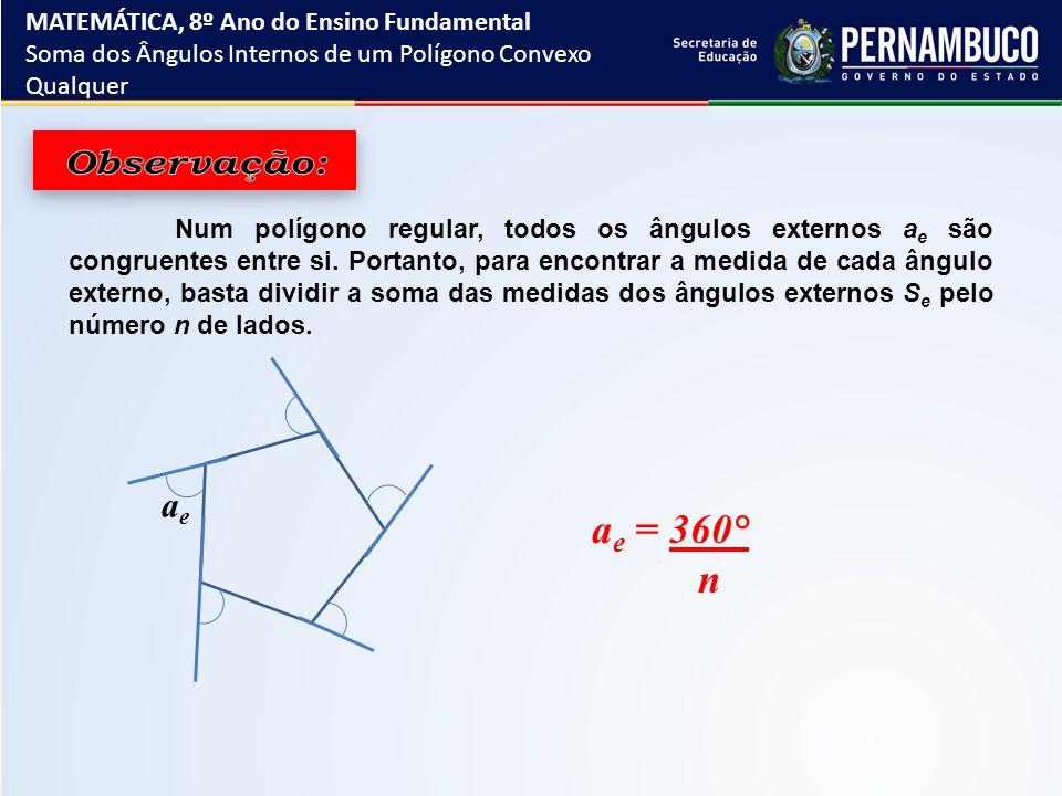 Observação: ae = 360° n ae MATEMÁTICA, 8º Ano do Ensino Fundamental